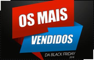 Os mais vendidos da Black Friday com Descontos de até 30% Off